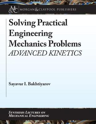 Solving Practical Engineering Mechanics Problems: Advanced Kinetics by Sayavur I. Bakhtiyarov