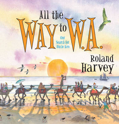 All the Way to W.A. by Roland Harvey