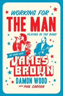 Working For The Man, Playing In The Band by Damon Wood