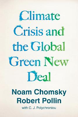 Climate Crisis and the Global Green New Deal: The Political Economy of Saving the Planet by Noam Chomsky