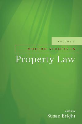 Modern Studies in Property Law - Volume 6 by Susan Bright