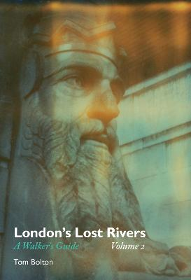 London's Lost Rivers: A Walker's Guide: Volume 2 by Tom Bolton