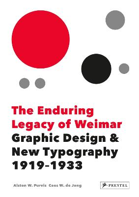 The Enduring Legacy of Weimar: Graphic Design & New Typography 1919-1933 by Jong,,Cees,W. De