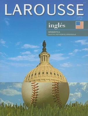 Larousse Ingles Gramatica by Editors of Larousse (Mexico)
