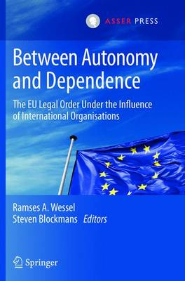 Between Autonomy and Dependence by Ramses A. Wessel