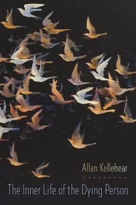 The Inner Life of the Dying Person by Allan Kellehear