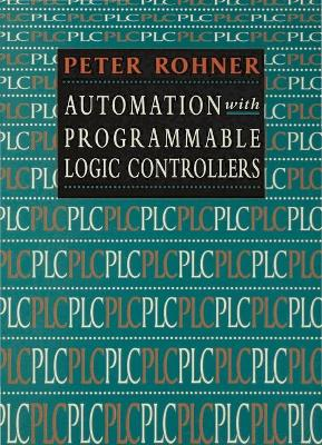 Automation with Programmable Logic Controllers by Peter Rohner