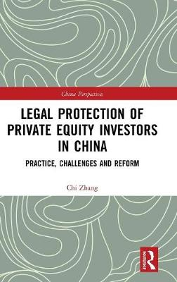 Legal Protection of Private Equity Investors in China: Practice, Challenges and Reform book
