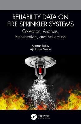Reliability Data on Fire Sprinkler Systems: Collection, Analysis, Presentation, and Validation by Arnstein Fedoy
