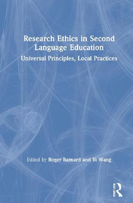 Research Ethics in Second Language Education: Universal Principles, Local Practices by Roger Barnard
