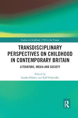 Transdisciplinary Perspectives on Childhood in Contemporary Britain: Literature, Media and Society by Sandra Dinter