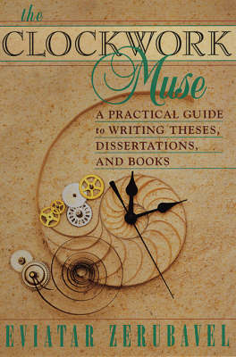 The Clockwork Muse: A Practical Guide to Writing Theses, Dissertations and Books by Eviatar Zerubavel