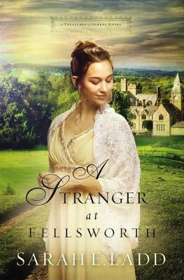 A Stranger at Fellsworth by Sarah E. Ladd