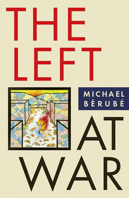 Left at War by Michael Berube