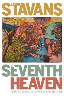 The Seventh Heaven: Travels Through Jewish Latin America by Ilan Stavans