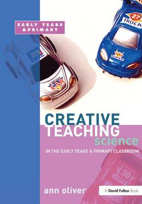 Creative Teaching: Science in the Early Years and Primary Classroom book