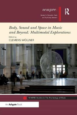 Body, Sound and Space in Music and Beyond: Multimodal Explorations by Clemens Woellner