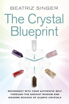 Crystal Blueprint: Reconnect with Your Authentic Self Through the Ancient Wisdom and Modern Science of Quartz Crystals book