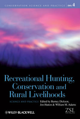 Recreational Hunting Conservation and Rural       Livelihoods - Science and Practice by Barney Dickson