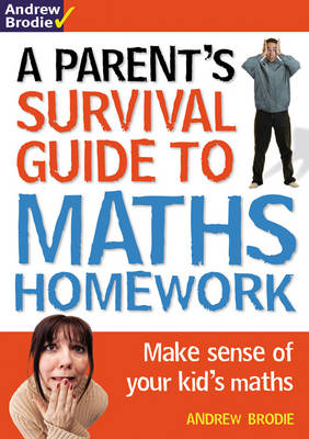 Parent's Survival Guide to Maths Homework by Andrew Brodie
