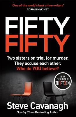 Fifty-Fifty: The Number One Ebook Bestseller, Sunday Times Bestseller, BBC2 Between the Covers Book of the Week and Richard and Judy Bookclub pick by Steve Cavanagh