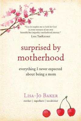 Surprised by Motherhood by Lisa-Jo Baker