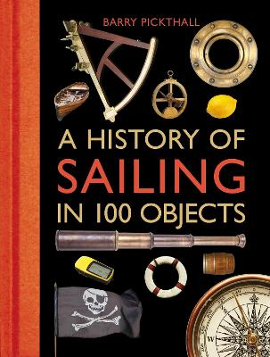 A History of Sailing in 100 Objects by Barry Pickthall