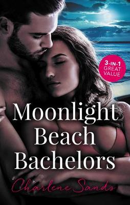 Moonlight Beach Bachelors/Her Forbidden Cowboy/The Billionaire's Daddy Test/One Secret Night, One Secret Baby by Charlene Sands
