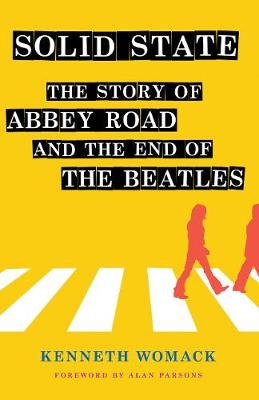 """Solid State: The Story of """"Abbey Road"""" and the End of the Beatles by Kenneth Womack"""