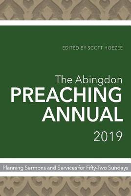 The Abingdon Preaching Annual 2019 by Scott Hoezee
