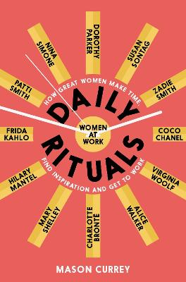 Daily Rituals Women at Work: How Great Women Make Time, Find Inspiration, and Get to Work book