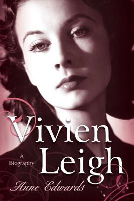 Vivien Leigh by Anne Edwards