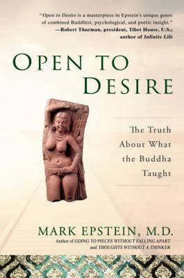 Open to Desire: The Truth About What the Buddha Taught by Mark Epstein