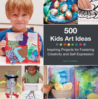 500 Kids Art Ideas by Gavin Andrews