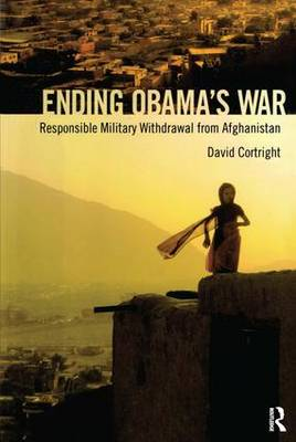 Ending Obama's War: Responsible Military Withdrawal from Afghanistan by President David Cortright