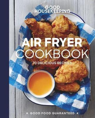 Good Housekeeping Air Fryer Cookbook: 70 Delicious Recipes by Susan Westmoreland