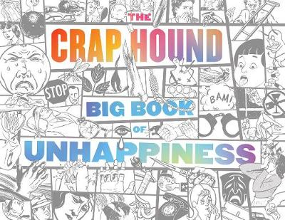 The Crap Hound Big Book Of Unhappiness by Sean Tejaratchi