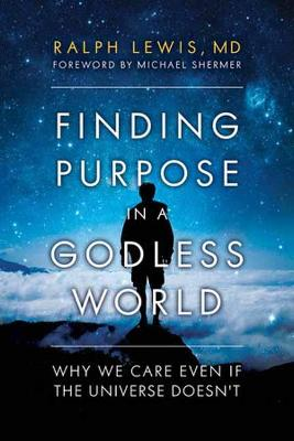 Finding Purpose In A Godless World by Ralph Lewis