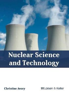 Nuclear Science and Technology by Christine Avory