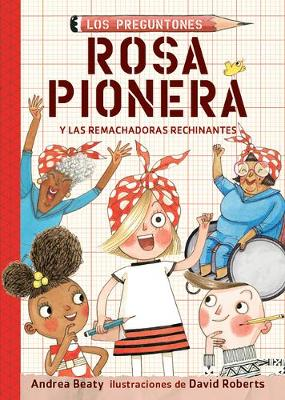 Rosa Pionera y las Remachadoras Rechinantes / Rosie Revere and the Raucous Riveters by Andrea Beaty
