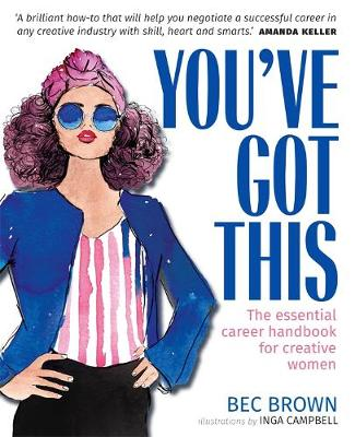 You've Got This: The essential career handbook for creative women book