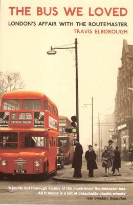 Bus We Loved by Travis Elborough