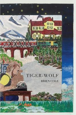 Tiger Wolf: A Novel in 3/4 Time by Brien Cole
