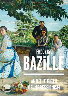 Frederic Bazille and the Birth of Impressionism by Michel Hilaire