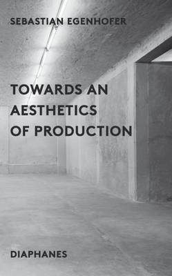Towards an Aesthetics of Production book