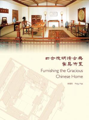 Furnishing the Gracious Chinese Home by Philip Mak