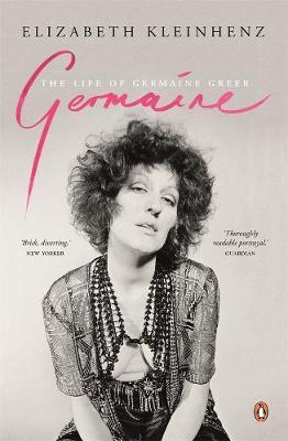Germaine: The Life of Germaine Greer by Elizabeth Kleinhenz