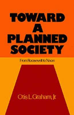 Toward a Planned Society by Otis L. Graham, Jr.