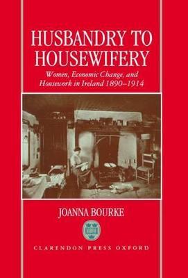 Husbandry to Housewifery by Joanna Bourke