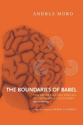 The Boundaries of Babel: The Brain and the Enigma of Impossible Languages: Volume 46 by Andrea Moro